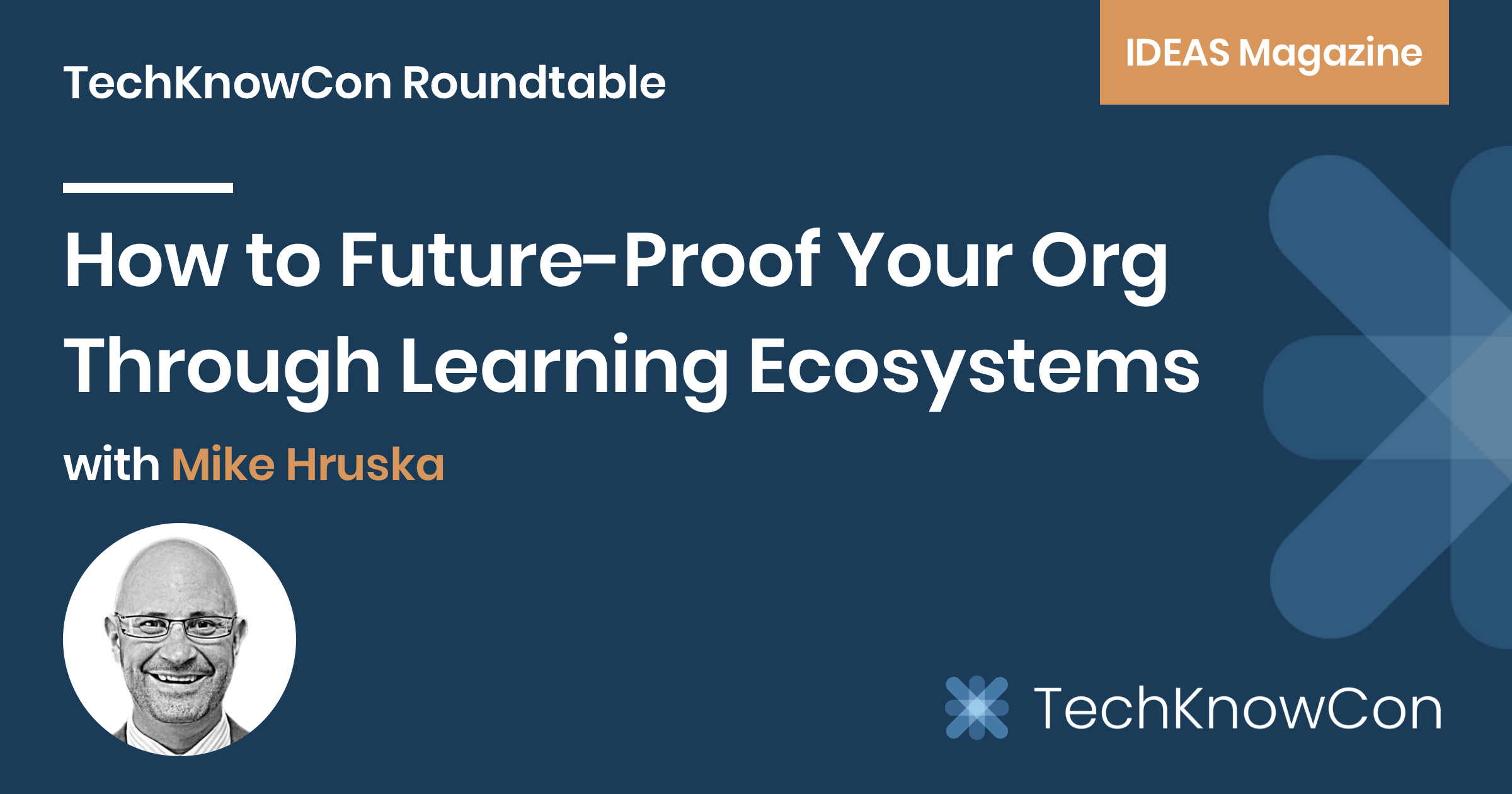 TechKnowCon - Future-Proof Your Org Through Learning Ecosystems
